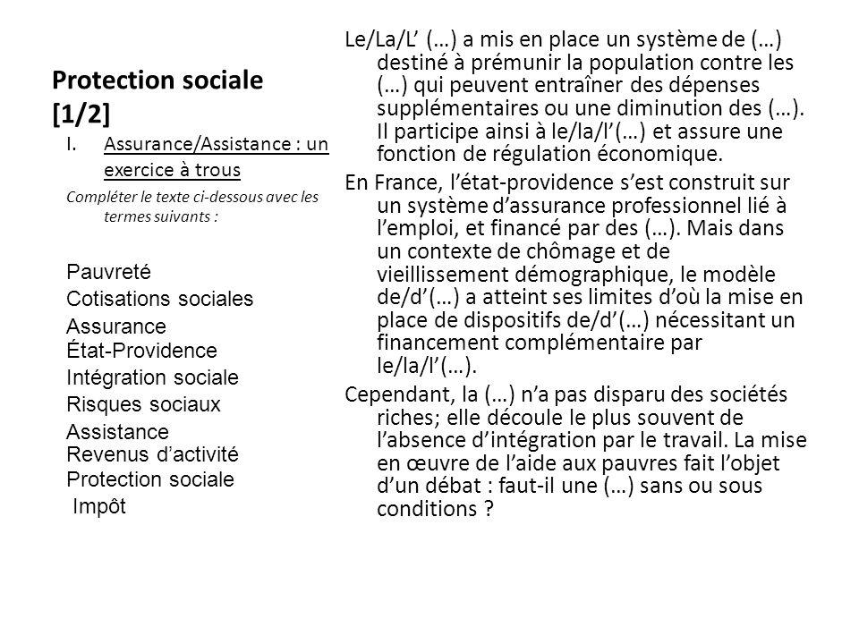 Protection sociale [1/2] Le/La/L (…) a mis en place un système de (…) destiné à prémunir la population contre les (…) qui peuvent entraîner des dépens
