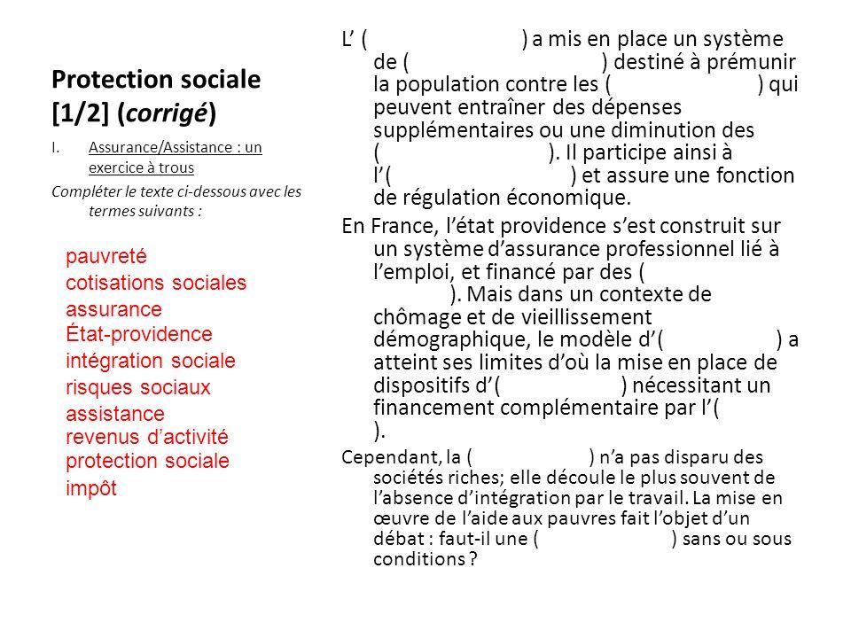 Protection sociale [1/2] (corrigé) L (État-Providence) a mis en place un système de (protection sociale ) destiné à prémunir la population contre les