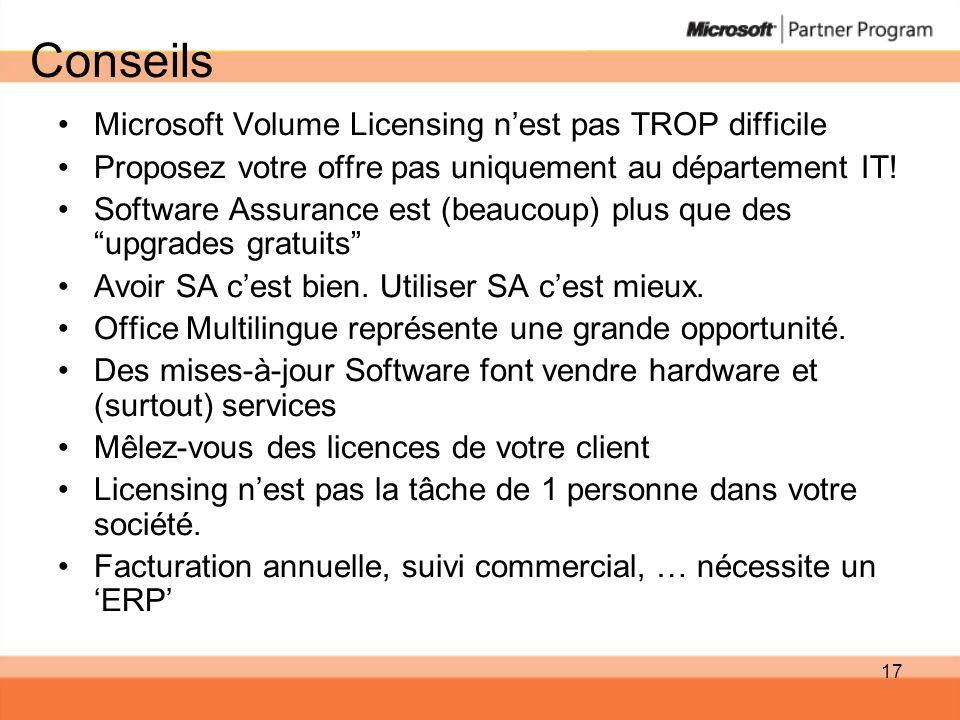 17 Conseils Microsoft Volume Licensing nest pas TROP difficile Proposez votre offre pas uniquement au département IT! Software Assurance est (beaucoup