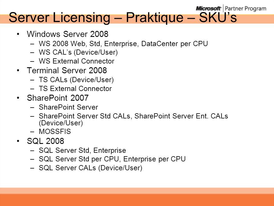 Server Licensing – Praktique – SKUs Windows Server 2008 –WS 2008 Web, Std, Enterprise, DataCenter per CPU –WS CALs (Device/User) –WS External Connecto