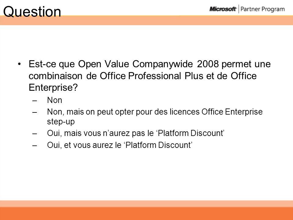 Question Est-ce que Open Value Companywide 2008 permet une combinaison de Office Professional Plus et de Office Enterprise? –Non –Non, mais on peut op