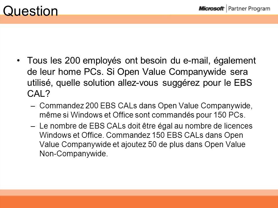 Question Tous les 200 employés ont besoin du e-mail, également de leur home PCs. Si Open Value Companywide sera utilisé, quelle solution allez-vous su