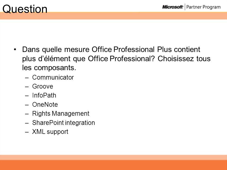 Question Dans quelle mesure Office Professional Plus contient plus délément que Office Professional? Choisissez tous les composants. –Communicator –Gr