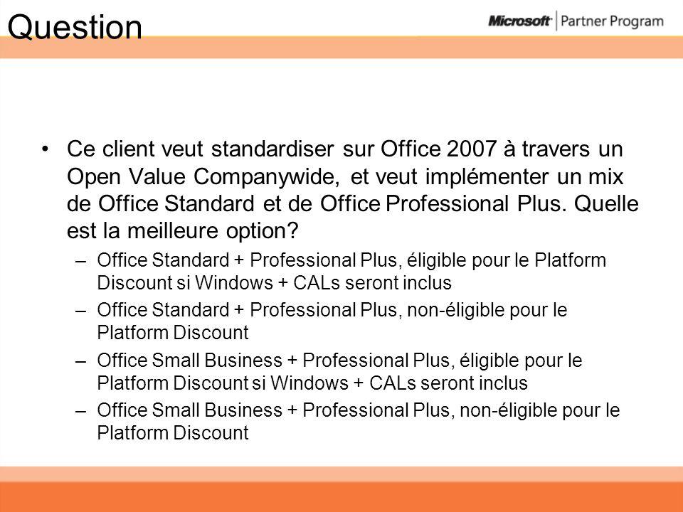 Question Ce client veut standardiser sur Office 2007 à travers un Open Value Companywide, et veut implémenter un mix de Office Standard et de Office P