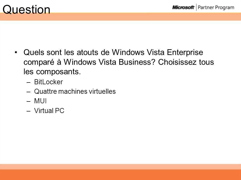 Question Quels sont les atouts de Windows Vista Enterprise comparé à Windows Vista Business? Choisissez tous les composants. –BitLocker –Quattre machi