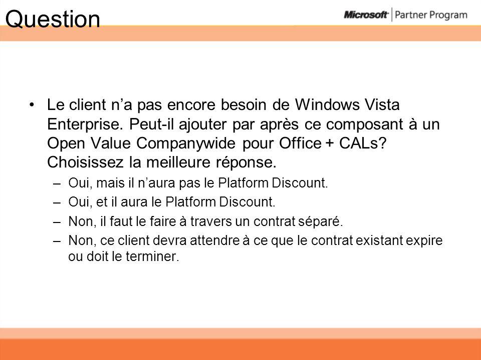 Question Le client na pas encore besoin de Windows Vista Enterprise. Peut-il ajouter par après ce composant à un Open Value Companywide pour Office +