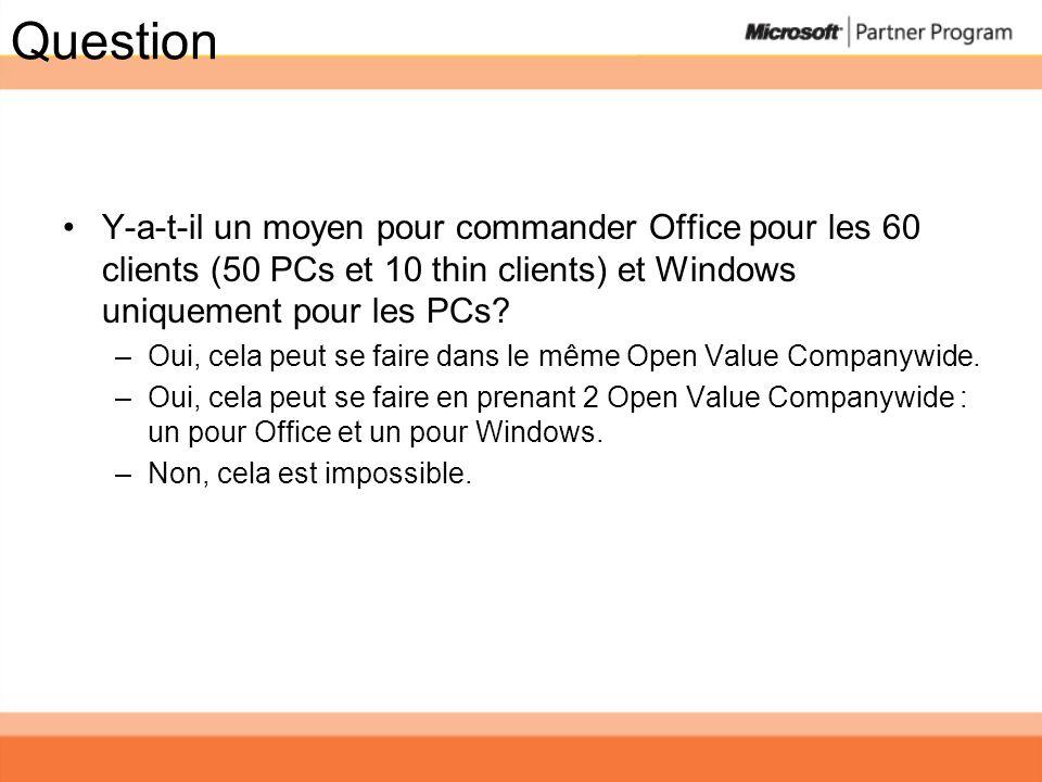 Question Y-a-t-il un moyen pour commander Office pour les 60 clients (50 PCs et 10 thin clients) et Windows uniquement pour les PCs? –Oui, cela peut s