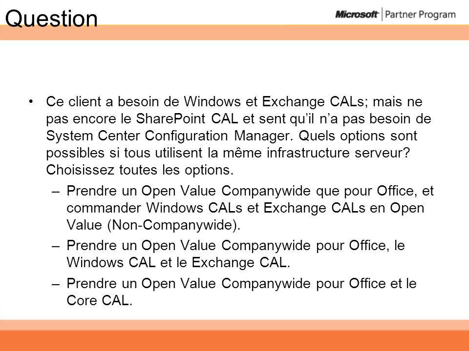 Question Ce client a besoin de Windows et Exchange CALs; mais ne pas encore le SharePoint CAL et sent quil na pas besoin de System Center Configuratio