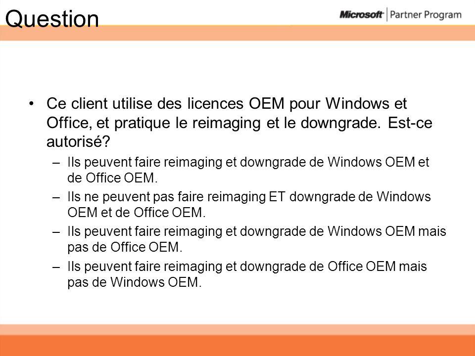 Question Ce client utilise des licences OEM pour Windows et Office, et pratique le reimaging et le downgrade. Est-ce autorisé? –Ils peuvent faire reim