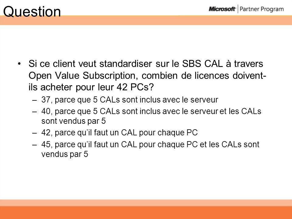 Question Si ce client veut standardiser sur le SBS CAL à travers Open Value Subscription, combien de licences doivent- ils acheter pour leur 42 PCs? –