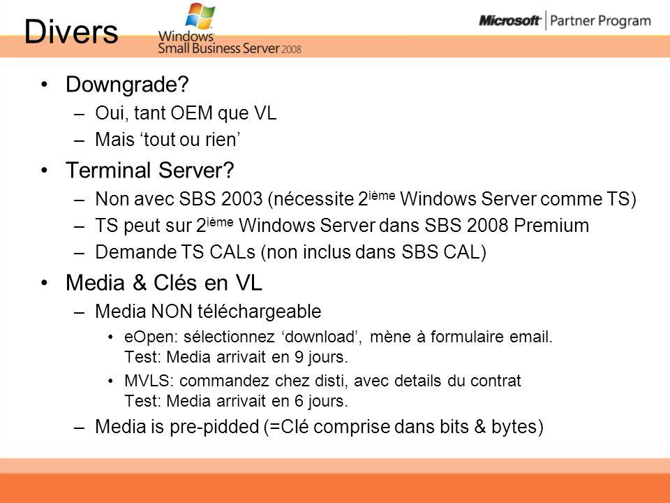 Downgrade? –Oui, tant OEM que VL –Mais tout ou rien Terminal Server? –Non avec SBS 2003 (nécessite 2 ième Windows Server comme TS) –TS peut sur 2 ième