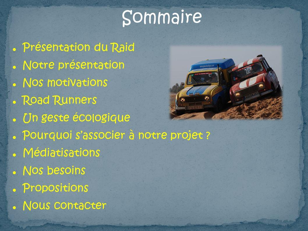 Présentation du Raid Notre présentation Nos motivations Road Runners Un geste écologique Pourquoi sassocier à notre projet ? Médiatisations Nos besoin