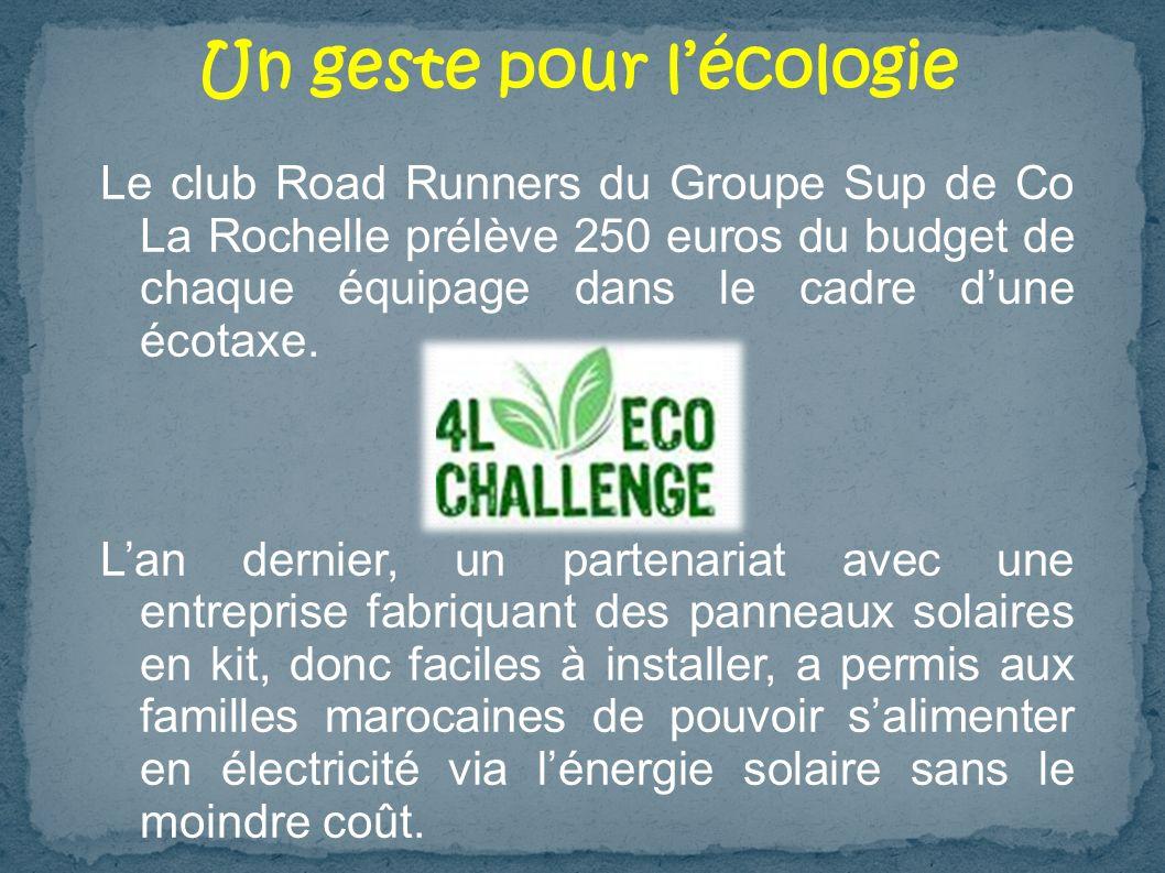 Un geste pour lécologie Le club Road Runners du Groupe Sup de Co La Rochelle prélève 250 euros du budget de chaque équipage dans le cadre dune écotaxe