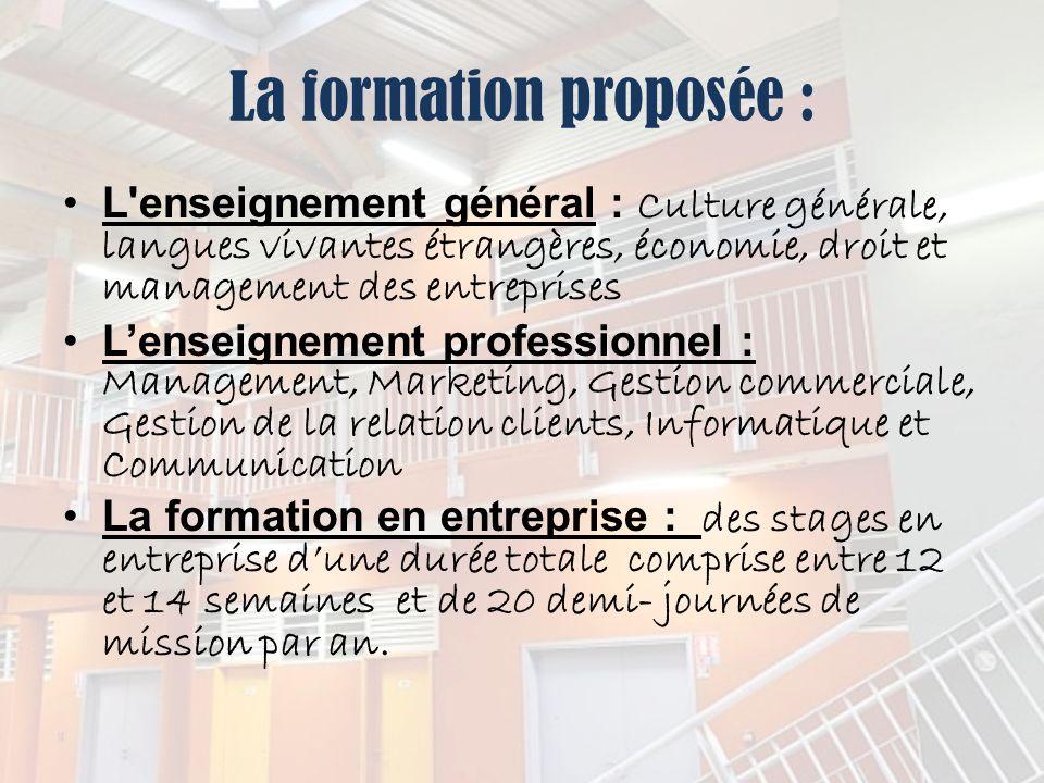 La formation proposée : L'enseignement général : Culture générale, langues vivantes étrangères, économie, droit et management des entreprises Lenseign