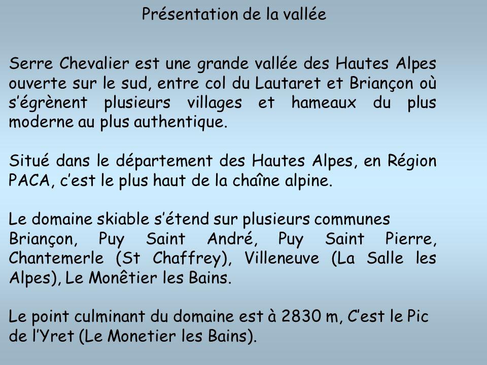 Présentation de la vallée Serre Chevalier est une grande vallée des Hautes Alpes ouverte sur le sud, entre col du Lautaret et Briançon où ségrènent pl