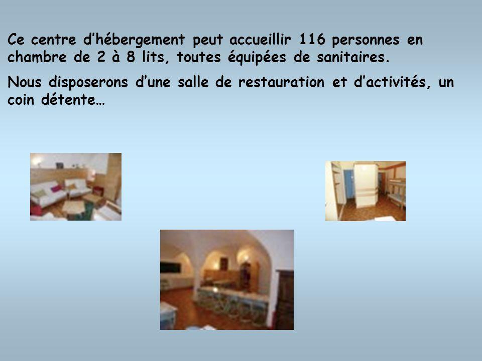 Ce centre dhébergement peut accueillir 116 personnes en chambre de 2 à 8 lits, toutes équipées de sanitaires. Nous disposerons dune salle de restaurat