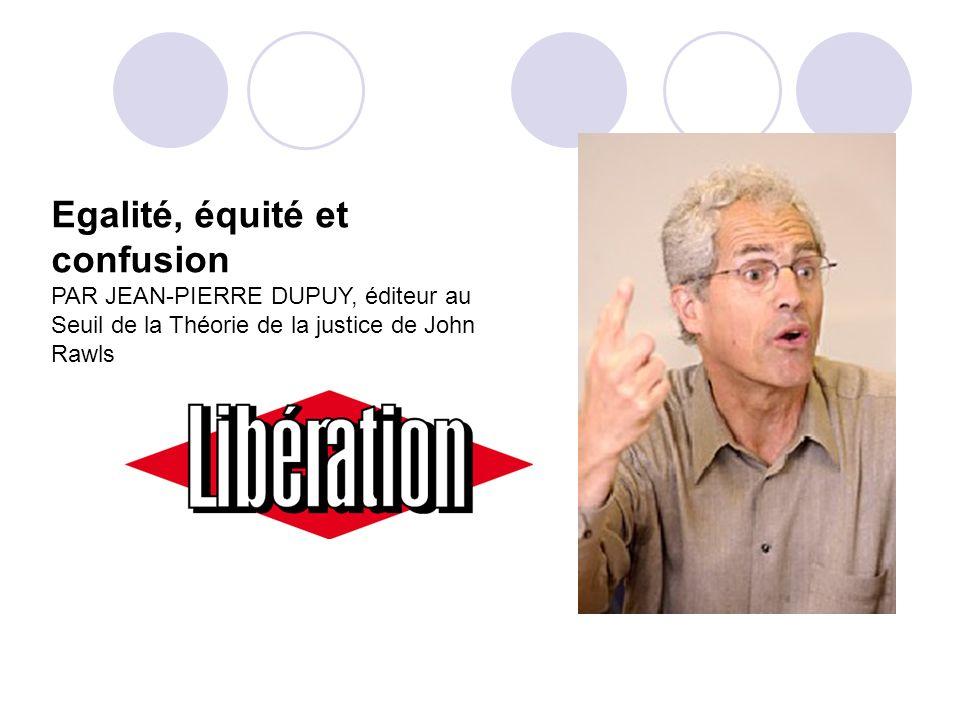 Egalité, équité et confusion PAR JEAN-PIERRE DUPUY, éditeur au Seuil de la Théorie de la justice de John Rawls