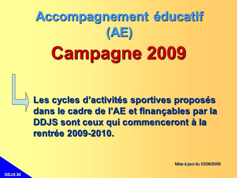 DDJS 30 Campagne 2009 Accompagnement éducatif (AE) Les cycles dactivités sportives proposés dans le cadre de lAE et finançables par la DDJS sont ceux