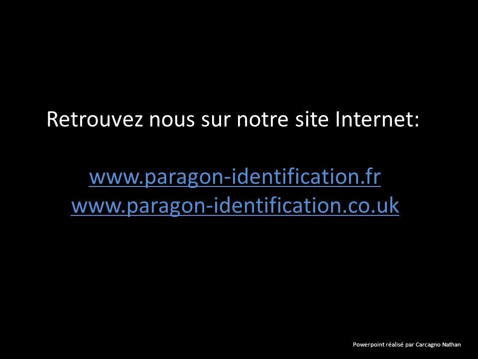 Retrouvez nous sur notre site Internet: www.paragon-identification.fr www.paragon-identification.co.uk Powerpoint réalisé par Carcagno Nathan