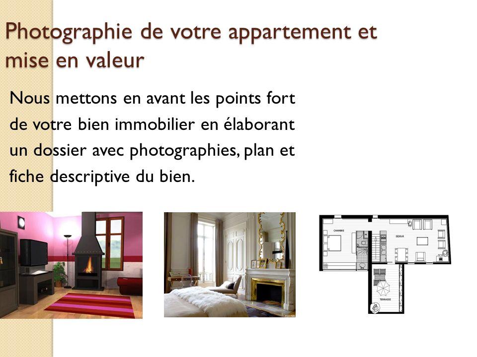 Photographie de votre appartement et mise en valeur Nous mettons en avant les points fort de votre bien immobilier en élaborant un dossier avec photog