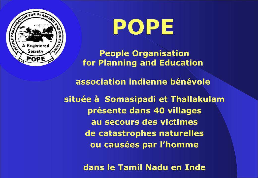 POPE People Organisation for Planning and Education association indienne bénévole située à Somasipadi et Thallakulam présente dans 40 villages au secours des victimes de catastrophes naturelles ou causées par lhomme dans le Tamil Nadu en Inde
