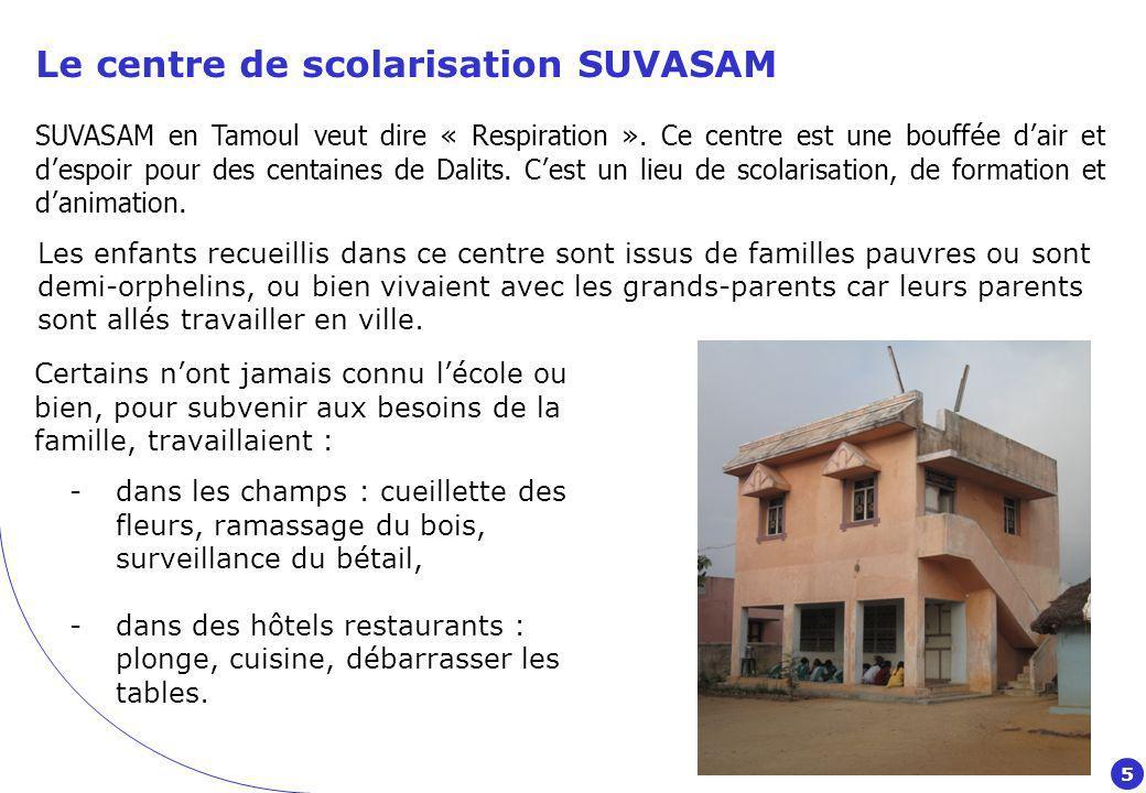 Le centre de scolarisation SUVASAM 13 enfants de 7 à 13 ans y suivent une remise à niveau denviron 2 ans avant de rejoindre le système scolaire normal.