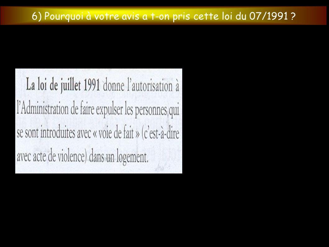 6) Pourquoi à votre avis a t-on pris cette loi du 07/1991