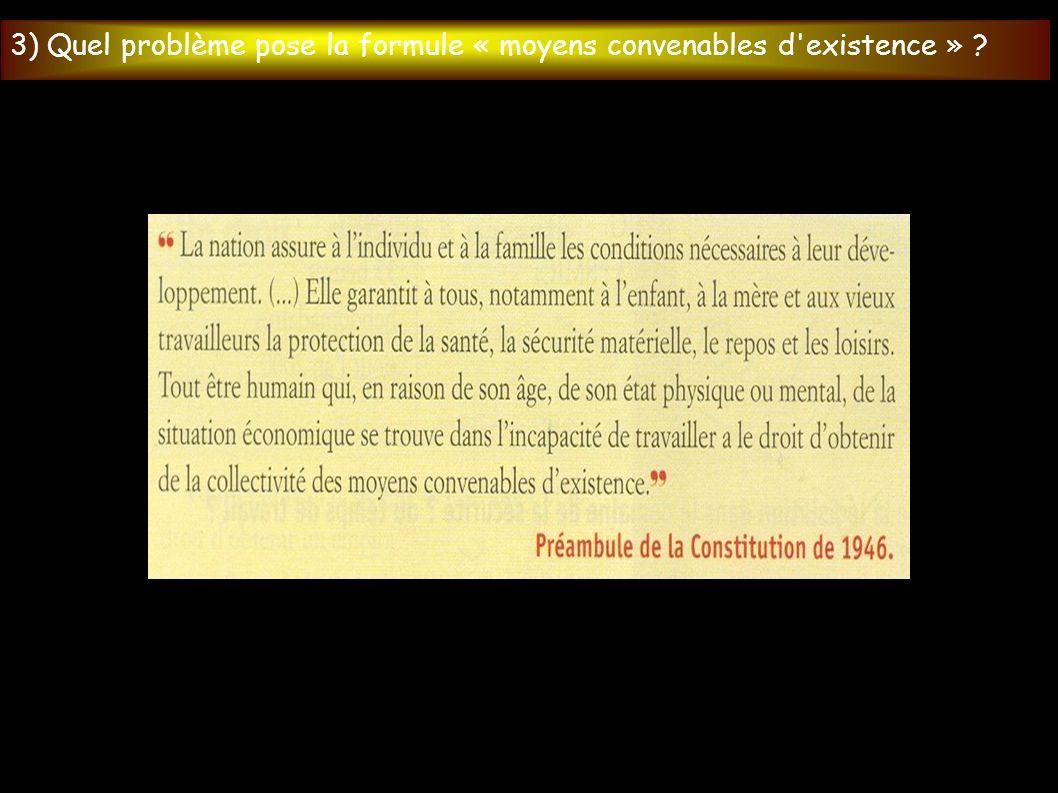 . 3) Quel problème pose la formule « moyens convenables d existence »