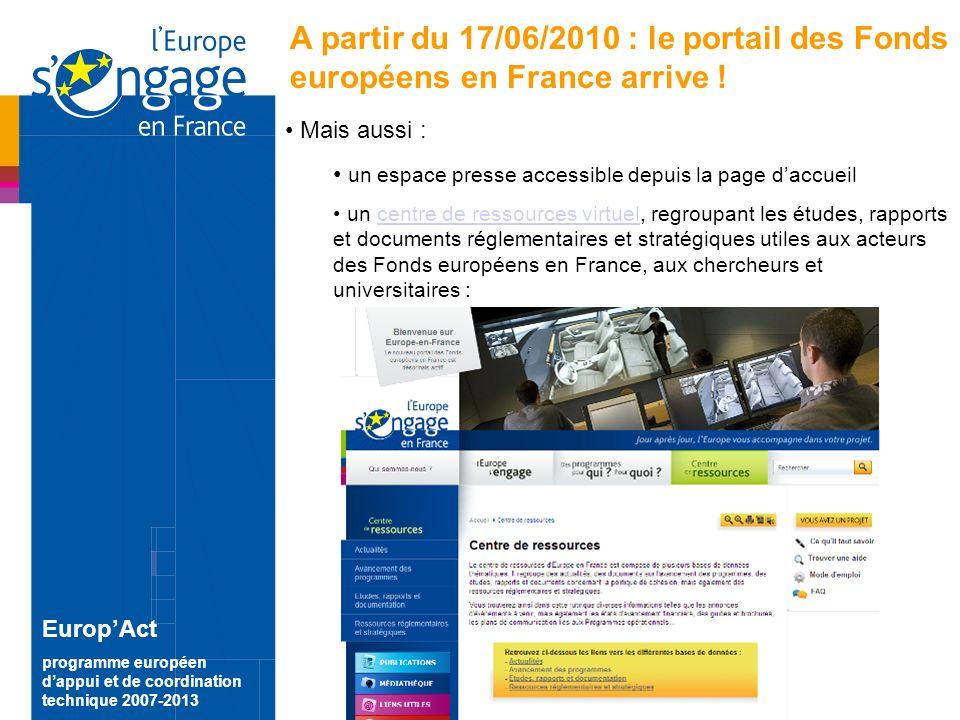 12 EuropAct programme européen dappui et de coordination technique 2007-2013 A partir du 17/06/2010 : le portail des Fonds européens en France arrive .