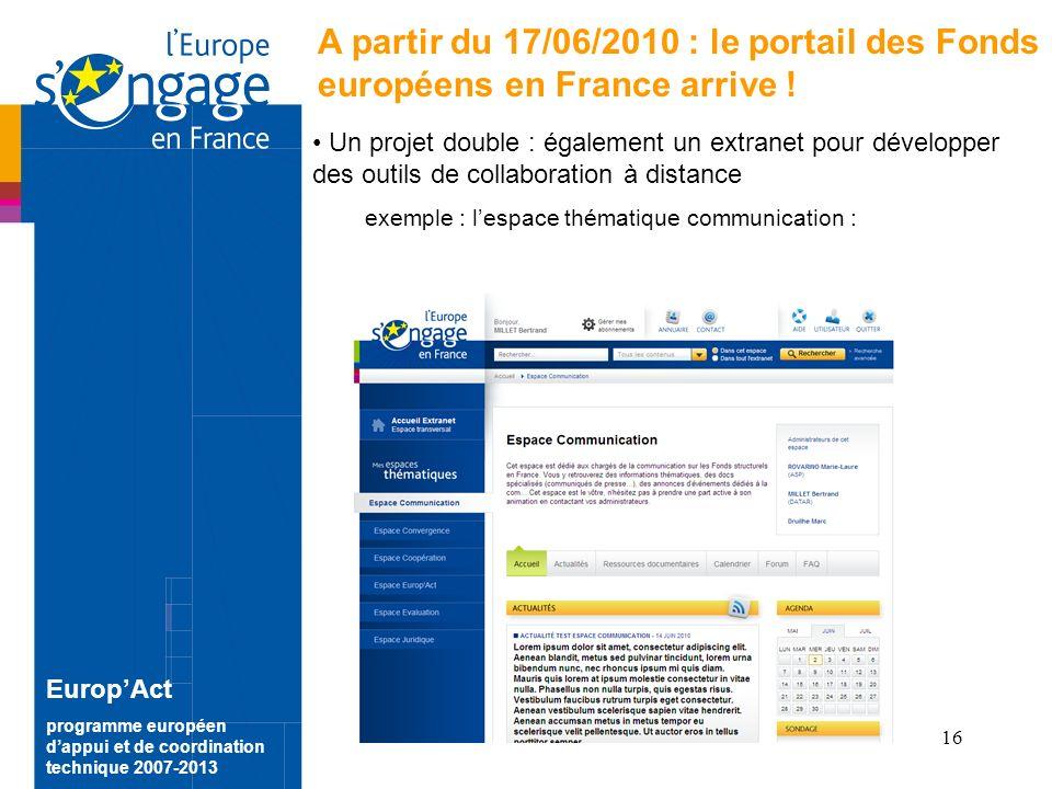 16 EuropAct programme européen dappui et de coordination technique 2007-2013 A partir du 17/06/2010 : le portail des Fonds européens en France arrive .