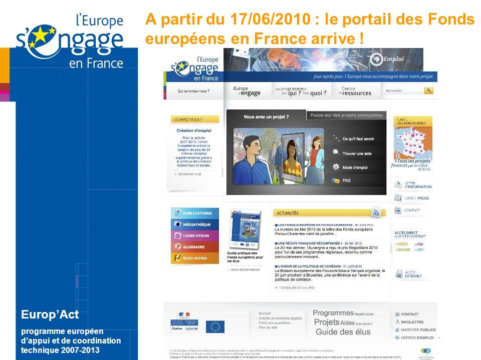 15 EuropAct programme européen dappui et de coordination technique 2007-2013 A partir du 17/06/2010 : le portail des Fonds européens en France arrive .
