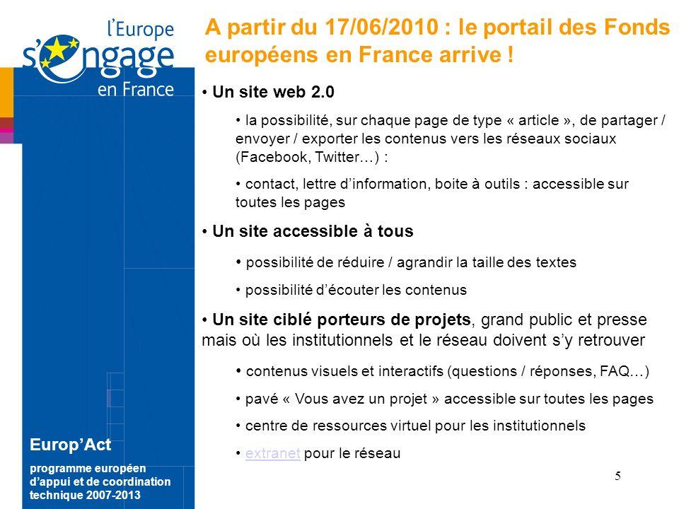 5 EuropAct programme européen dappui et de coordination technique 2007-2013 A partir du 17/06/2010 : le portail des Fonds européens en France arrive .