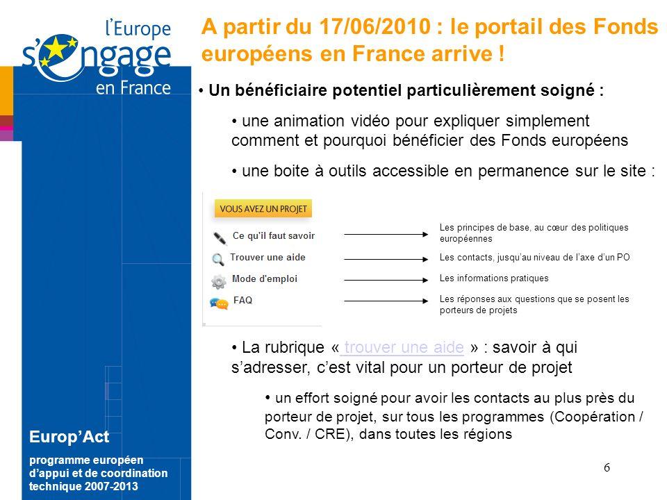 6 EuropAct programme européen dappui et de coordination technique 2007-2013 A partir du 17/06/2010 : le portail des Fonds européens en France arrive .