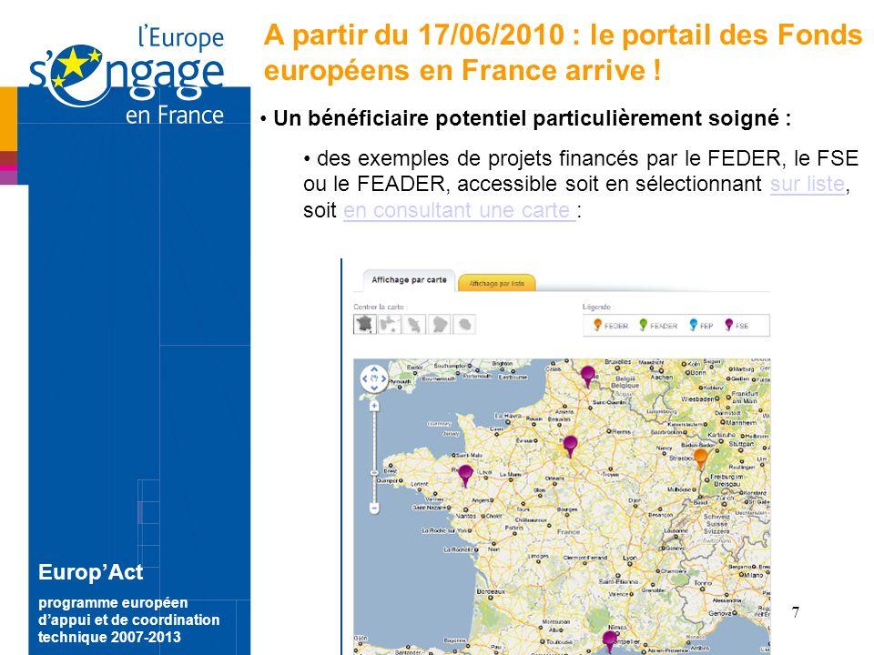 7 EuropAct programme européen dappui et de coordination technique 2007-2013 A partir du 17/06/2010 : le portail des Fonds européens en France arrive .