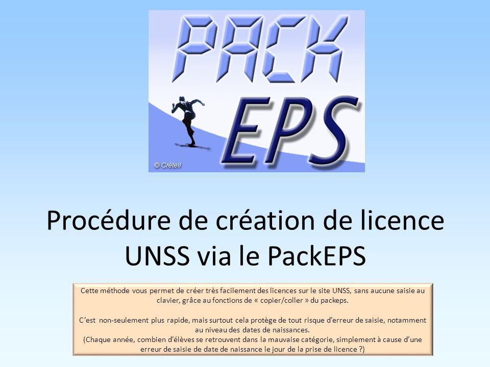 Procédure de création de licence UNSS via le PackEPS Cette méthode vous permet de créer très facilement des licences sur le site UNSS, sans aucune saisie au clavier, grâce au fonctions de « copier/coller » du packeps.