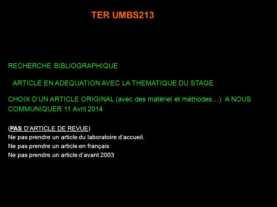 TER UMBS213 CHOIX DUN ARTICLE ORIGINAL (avec des matériel et méthodes…) A NOUS COMMUNIQUER 11 Avril 2014 (PAS DARTICLE DE REVUE) Ne pas prendre un article du laboratoire daccueil.