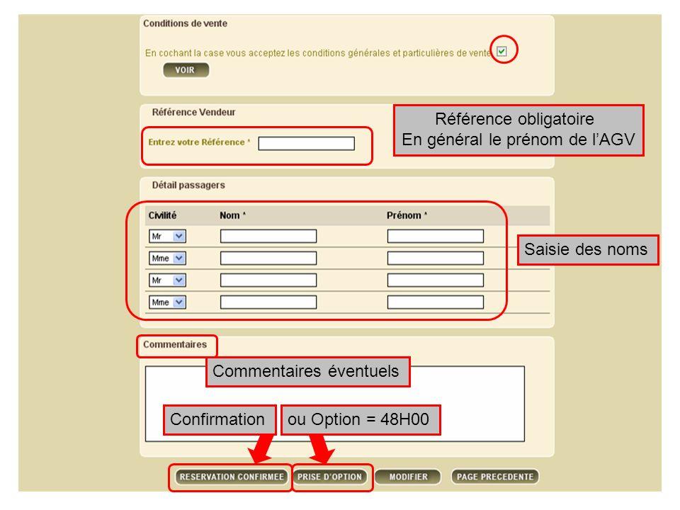 Référence obligatoire En général le prénom de lAGV Saisie des noms Commentaires éventuels Confirmationou Option = 48H00