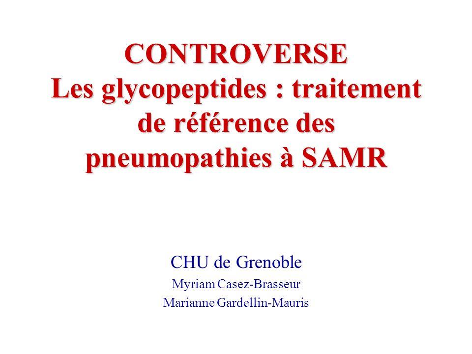 CONTROVERSE Les glycopeptides : traitement de référence des pneumopathies à SAMR CHU de Grenoble Myriam Casez-Brasseur Marianne Gardellin-Mauris