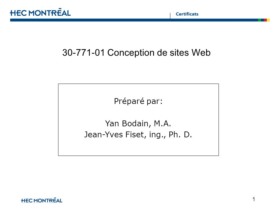 1 30-771-01 Conception de sites Web Préparé par: Yan Bodain, M.A. Jean-Yves Fiset, ing., Ph. D.