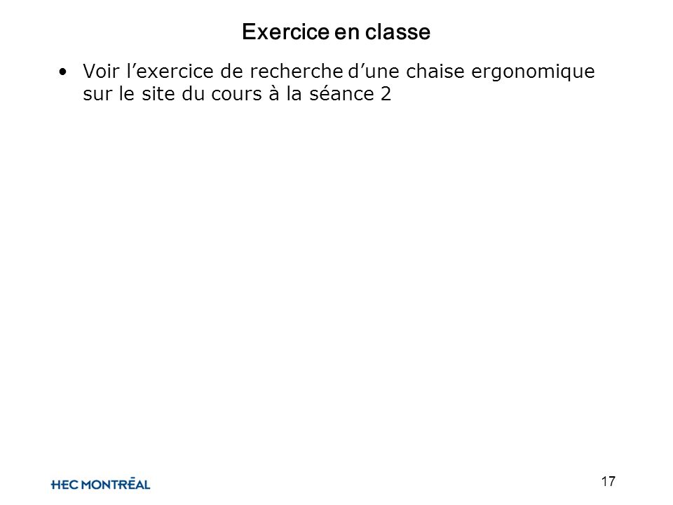 17 Exercice en classe Voir lexercice de recherche dune chaise ergonomique sur le site du cours à la séance 2
