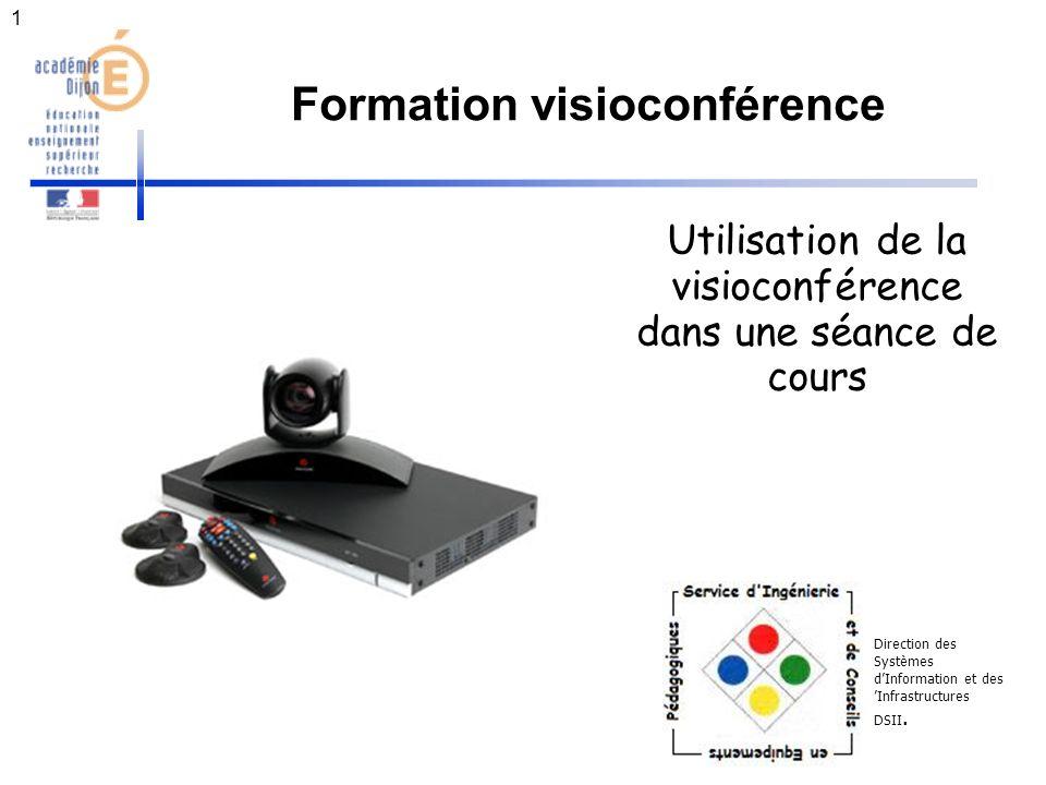 1 Utilisation de la visioconférence dans une séance de cours Direction des Systèmes dInformation et des Infrastructures DSII.