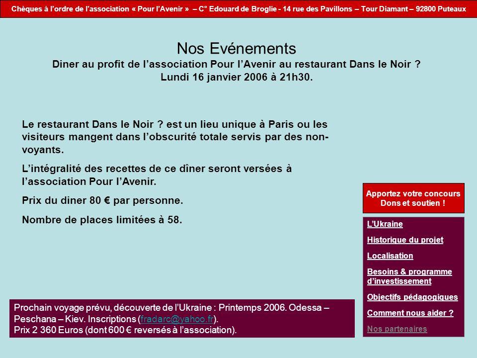 Chèques à lordre de lassociation « Pour lAvenir » – C° Edouard de Broglie - 14 rue des Pavillons – Tour Diamant – 92800 Puteaux Nos Evénements Diner a