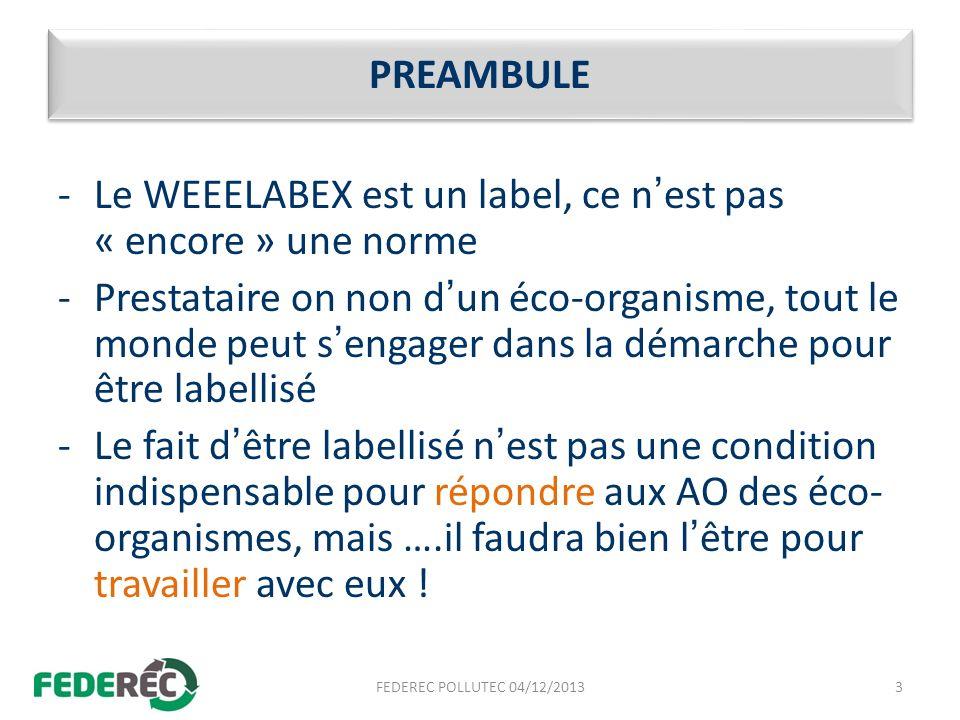PREAMBULE -Le WEEELABEX est un label, ce nest pas « encore » une norme -Prestataire on non dun éco-organisme, tout le monde peut sengager dans la déma