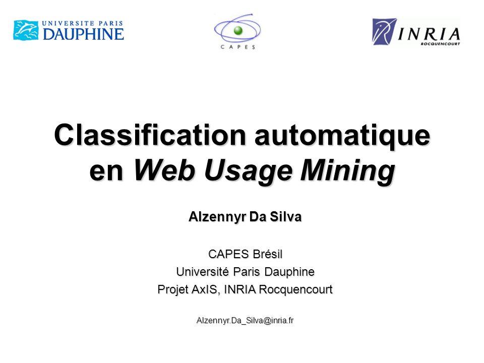 Classification automatique en Web Usage Mining Alzennyr Da Silva CAPES Brésil Université Paris Dauphine Projet AxIS, INRIA Rocquencourt Alzennyr.Da_Si