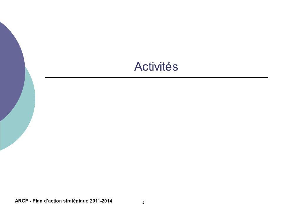 Activités ARGP - Plan d'action stratégique 2011-2014 3