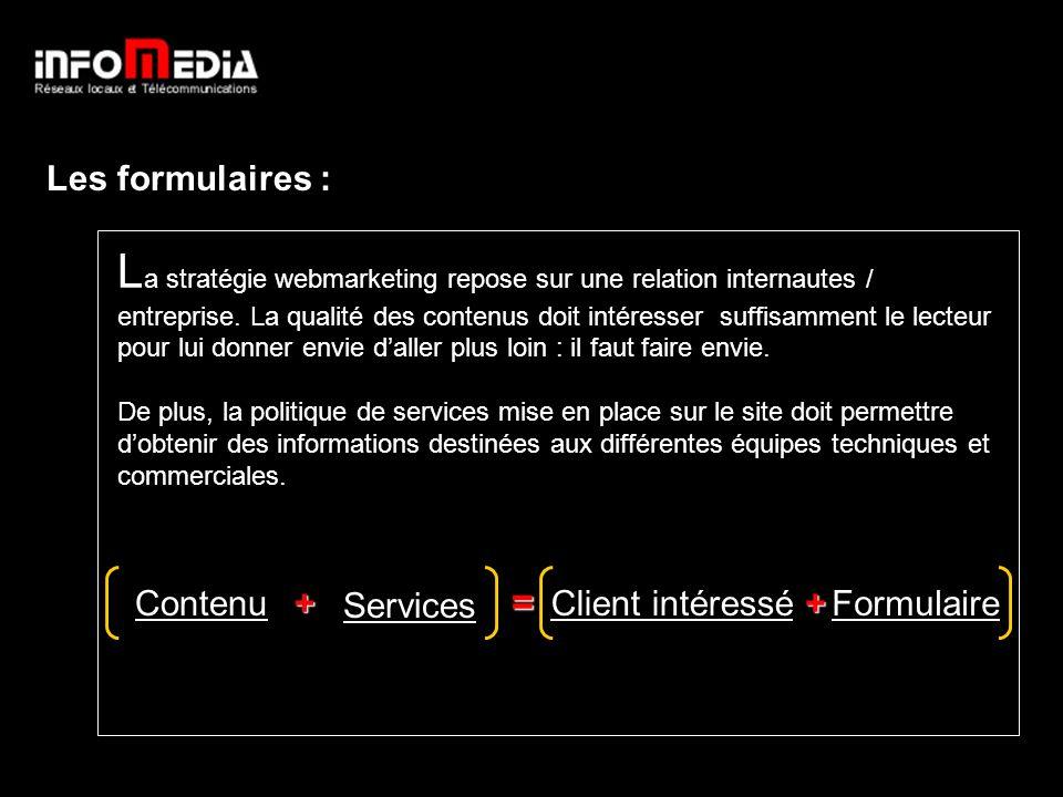 Les formulaires : L a stratégie webmarketing repose sur une relation internautes / entreprise.