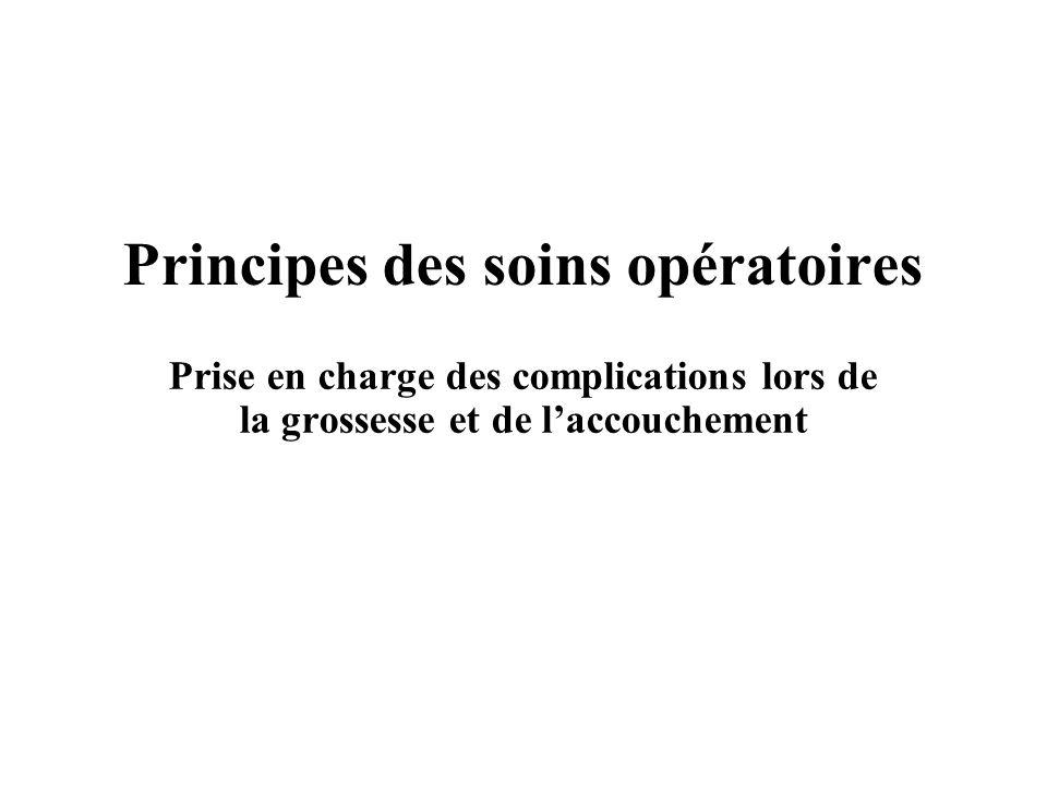2Principes des soins opératoires Objectif de la séance Revoir les principes et les pratiques des soins opératoires lors des interventions obstétricales en cas durgence : Soins préopératoires Soins intra-opératoires Soins post-opératoires
