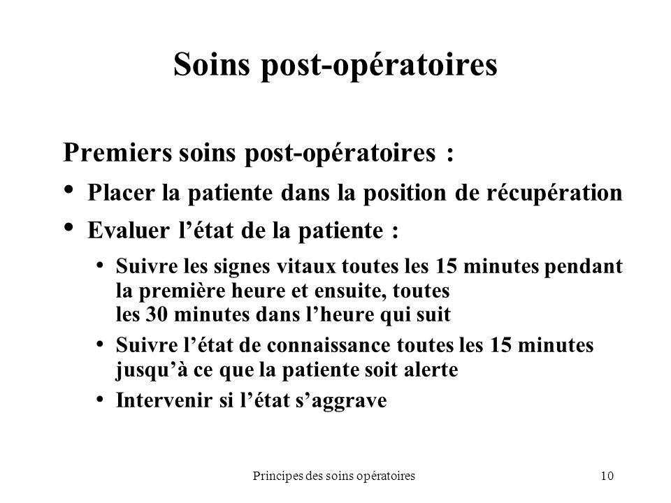 10Principes des soins opératoires Soins post-opératoires Premiers soins post-opératoires : Placer la patiente dans la position de récupération Evaluer