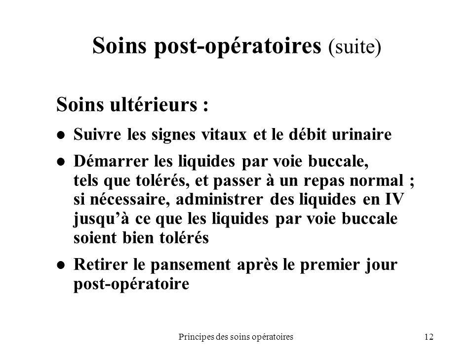 12Principes des soins opératoires Soins post-opératoires (suite) Soins ultérieurs : Suivre les signes vitaux et le débit urinaire Démarrer les liquide