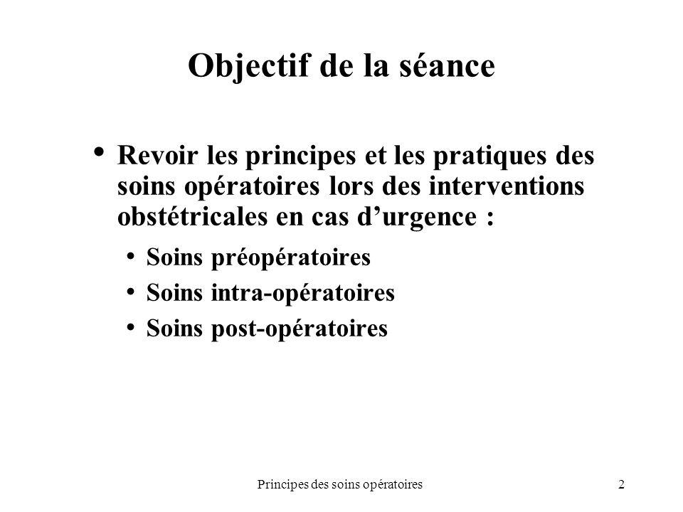 2Principes des soins opératoires Objectif de la séance Revoir les principes et les pratiques des soins opératoires lors des interventions obstétricale